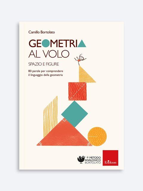 Geometria al volo - Spazio e figure - Metodo Analogico Bortolato: libri per matematica e italiano - Erickson