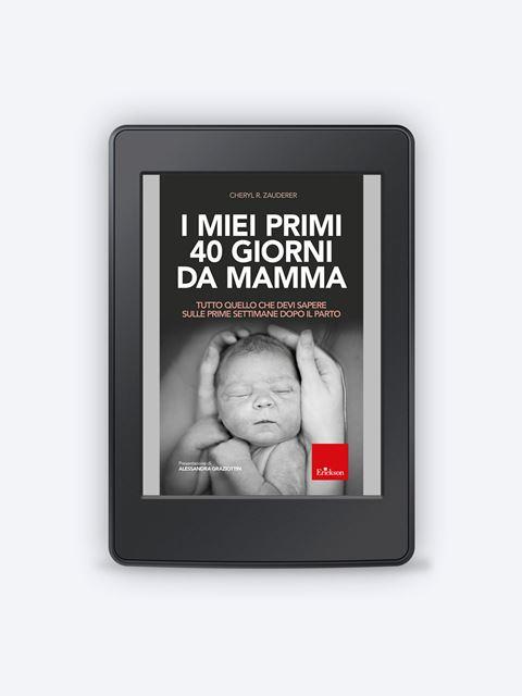 I miei primi 40 giorni da mamma - Genitorialità: libri sul rapporto genitori e figli - Erickson