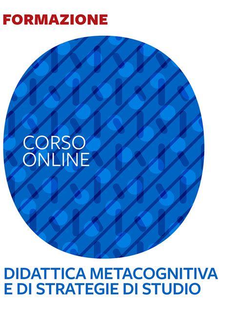 Didattica metacognitiva e sviluppo di strategie di studio - corso introduttivo - Formazione per docenti, educatori, assistenti sociali, psicologi - Erickson