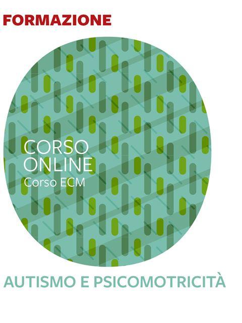 Autismo e psicomotricità - 25 ECM - Corsi online - Erickson