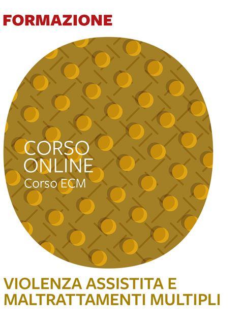Violenza assistita, separazioni traumatiche e maltrattamenti multipli - 25 ECM - Formazione per docenti, educatori, assistenti sociali, psicologi - Erickson