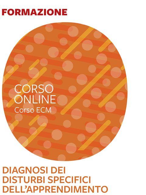 Diagnosi dei Disturbi specifici dell'apprendimento scolastico - 25 ECM - Formazione per docenti, educatori, assistenti sociali, psicologi - Erickson