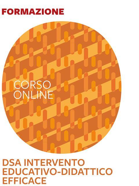 DSA intervento educativo/didattico efficace - corso introduttivo - Formazione per docenti, educatori, assistenti sociali, psicologi - Erickson