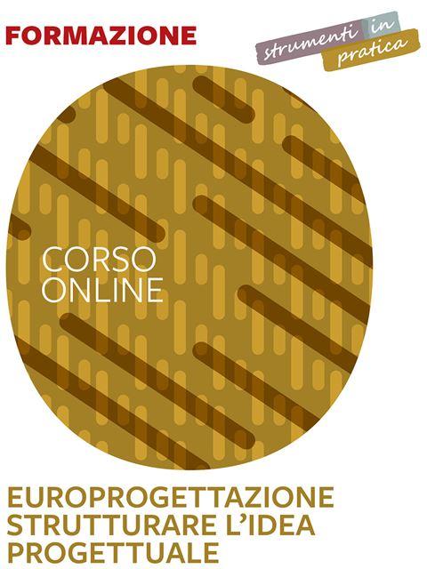 Laboratorio di Europrogettazione. Pianificare e strutturare l'idea progettuale - Strumenti in pratica - Corsi online - Erickson