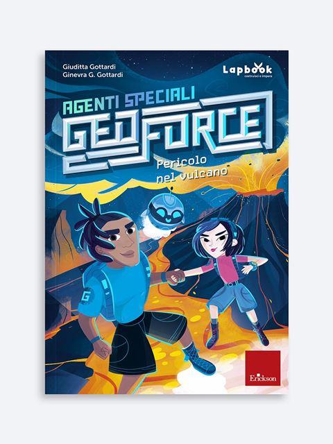 Agenti speciali Geoforce - Pericolo nel vulcano - Didattica: libri, guide e materiale per la scuola - Erickson