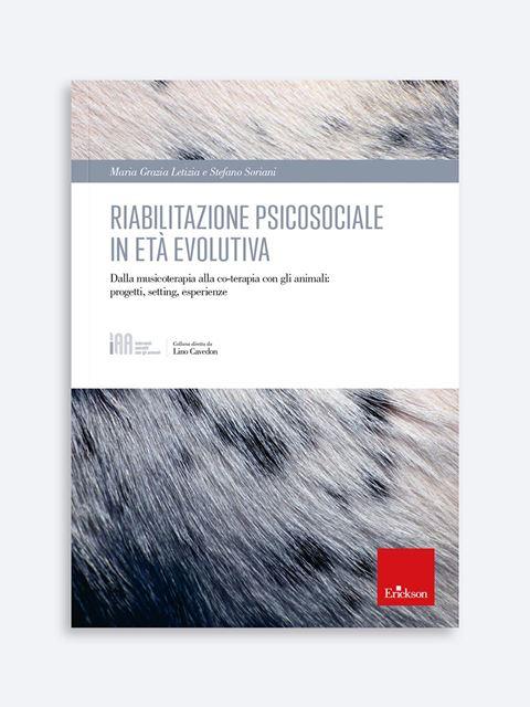 Riabilitazione psicosociale in età evolutiva - Interventi Assistiti con gli Animali - Erickson