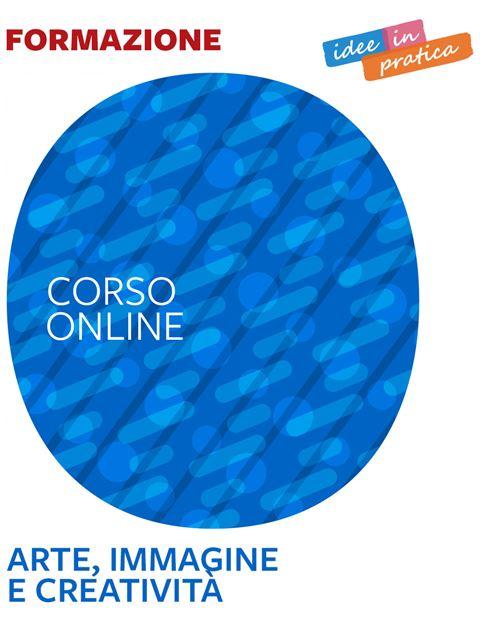 Arte, immagine e creatività - Idee in pratica - Didattica a distanza: corsi online e formazione personalizzata