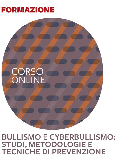 Bullismo e cyberbullismo - Corsi online - Erickson