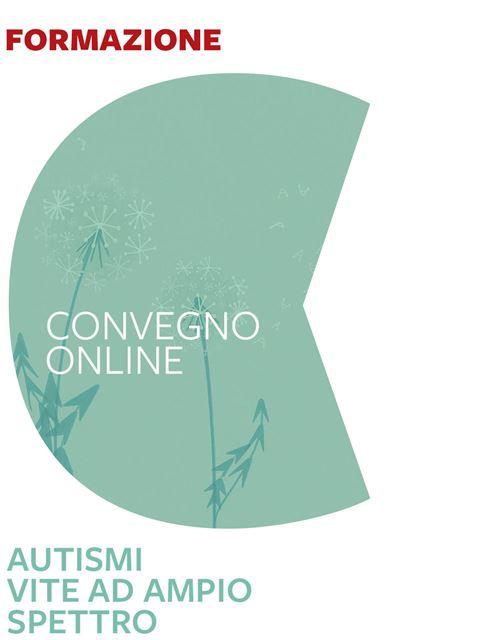 Autismi - Vite ad ampio spettro - Formazione per docenti, educatori, assistenti sociali, psicologi - Erickson