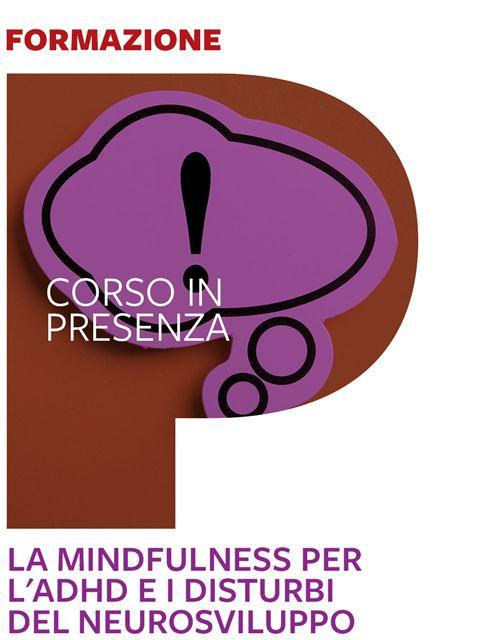 La Mindfulness per l'ADHD e i disturbi del neurosviluppo - Search-Formazione - Erickson