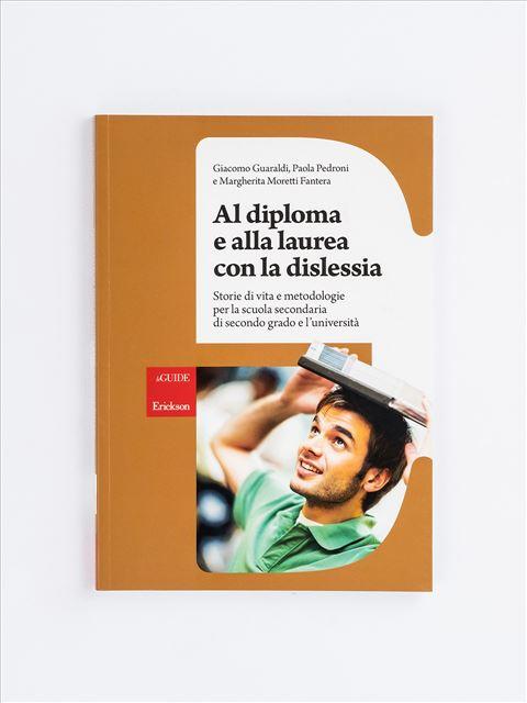 Al diploma e alla laurea con la dislessia - Dislessia e trattamento sublessicale - Libri - App e software - Erickson