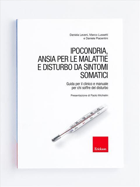 Ipocondria, Ansia per le malattie e Disturbo da sintomi somatici - Psicoterapia età adulta - Erickson