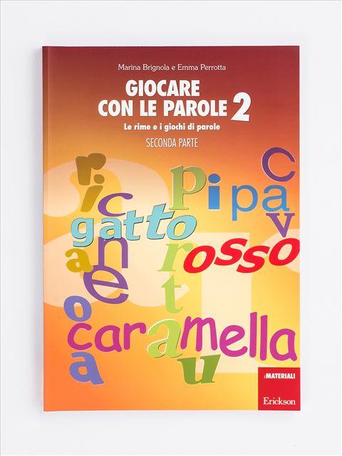 Giocare con le parole 2 - SECONDA PARTE - Metodologia e Linguaggio funzionale - Erickson