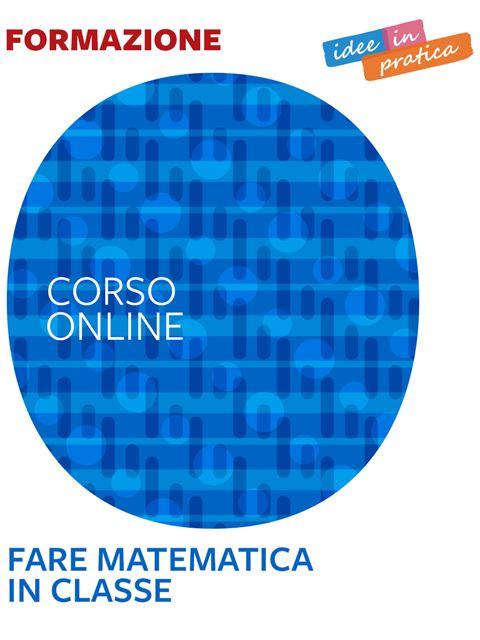 Fare matematica in classe - Idee in pratica - Corsi online - Erickson