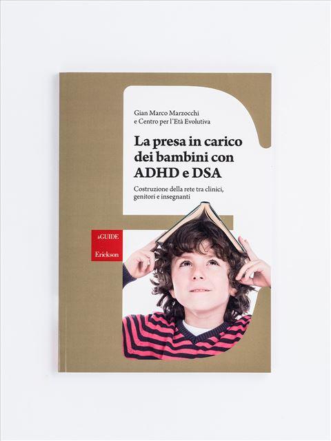 La presa in carico dei bambini con ADHD e DSA - Presa in carico e intervento nei disturbi dello sv - Libri - Erickson