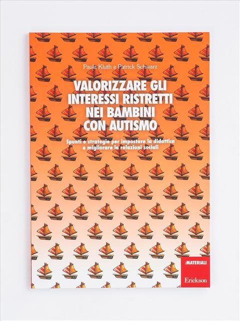 Valorizzare gli interessi ristretti nei bambini con autismo - Autismo e psicomotricità - Libri - Erickson
