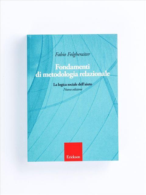 Fondamenti di metodologia relazionale - Teoria e metodologia del servizio sociale - Libri - Erickson