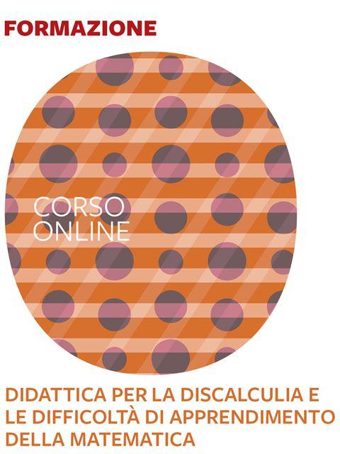 Didattica per la discalculia e le difficoltà di apprendimento della matematica - Corsi online - Erickson