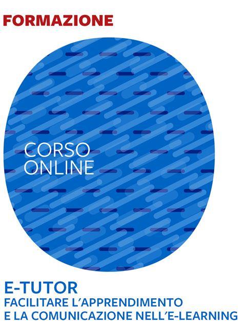 E-Tutor – Facilitare l'apprendimento e la comunicazione nell'e-learning - Formazione per docenti, educatori, assistenti sociali, psicologi - Erickson