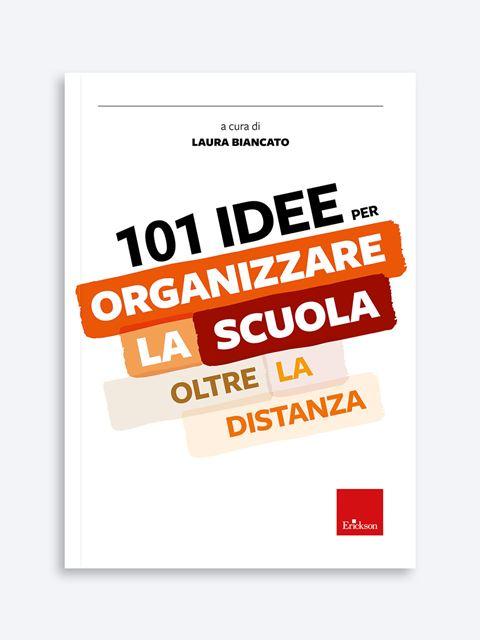 101 idee per ORGANIZZARE la scuola oltre la distanza - Organizzazione scolastica - Erickson