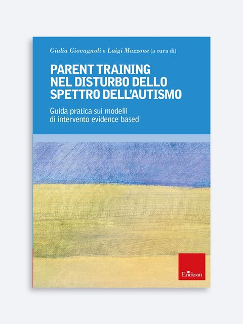 Parent Training nel disturbo dello spettro dell'autismo - Libri su sindrome di Asperger, materiale didattico e corsi - Erickson