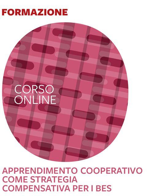 Apprendimento Cooperativo come strategia compensativa per i BES - BES (Bisogni Educativi Speciali): libri, corsi e guide - Erickson