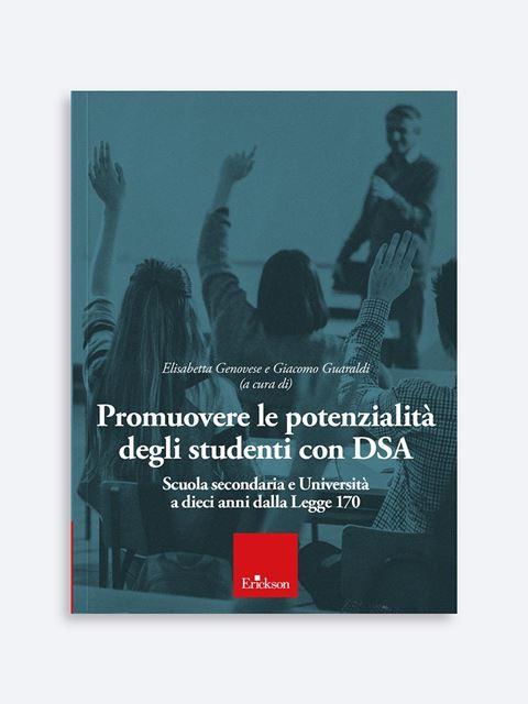Promuovere le potenzialità degli studenti con DSA - Libri di didattica, psicologia, temi sociali e narrativa - Erickson