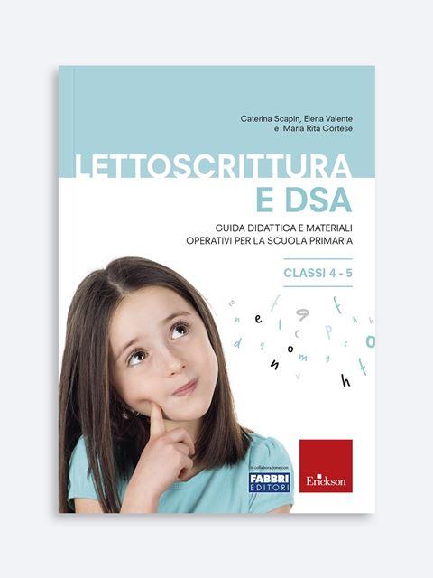 Lettoscrittura e DSA - Classi 4-5 - Libri e corsi su DSA, disturbi specifici apprendimento - Erickson
