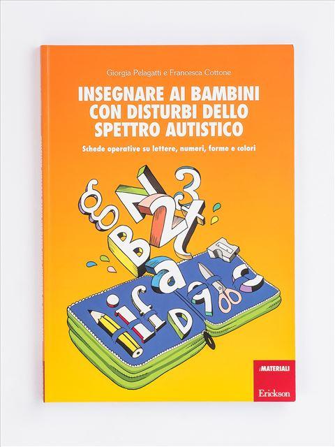 Insegnare ai bambini con disturbi dello spettro autistico - Matematica in pratica per bambini con autismo - Libri - Erickson