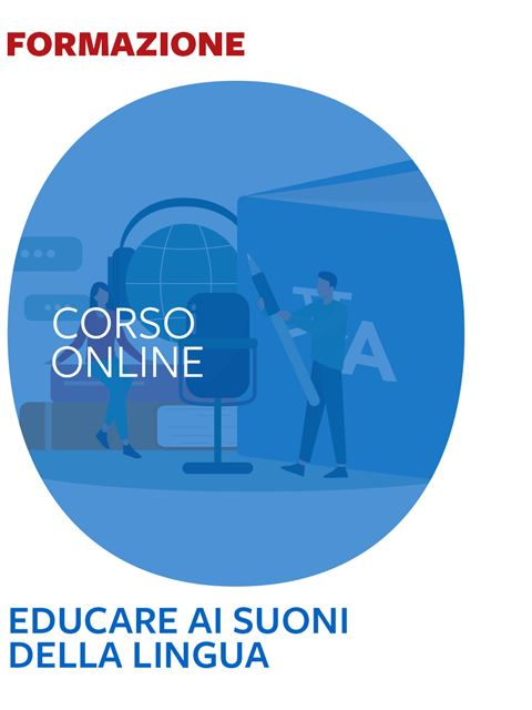 Educare ai suoni della lingua - Formazione per docenti, educatori, assistenti sociali, psicologi - Erickson