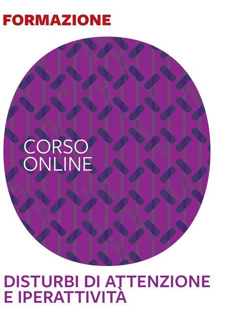 Disturbi di attenzione e iperattività: corso base - Corsi online - Erickson