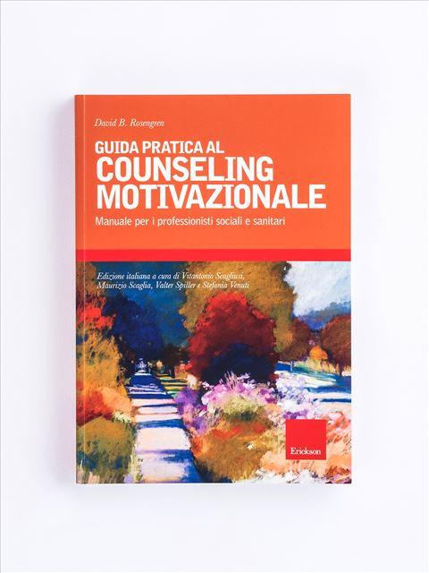 Guida pratica al counseling motivazionale - Apprendere il counseling - Libri - Erickson