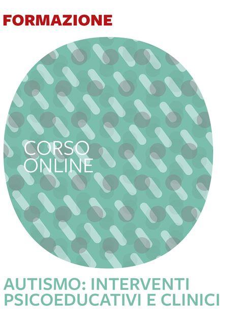Autismo: interventi psicoeducativi e clinici - Formazione per docenti, educatori, assistenti sociali, psicologi - Erickson