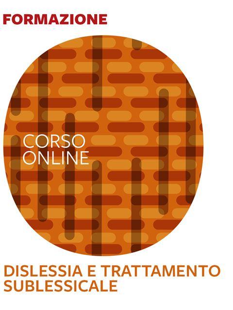 Dislessia e trattamento sublessicale - Formazione per docenti, educatori, assistenti sociali, psicologi - Erickson