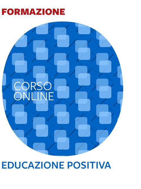 Educazione positiva - Formazione per docenti, educatori, assistenti sociali, psicologi - Erickson