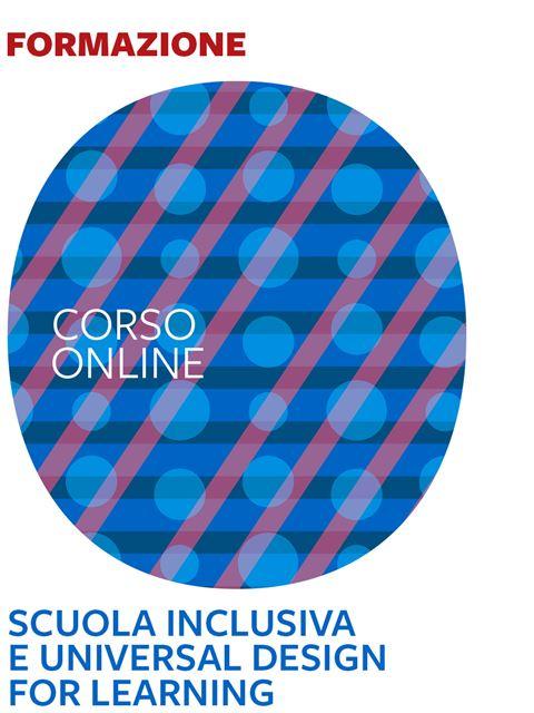 Scuola inclusiva e Universal Design for Learning (UDL) - Formazione per docenti, educatori, assistenti sociali, psicologi - Erickson