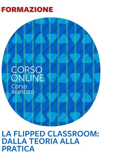 La Flipped classroom: dalla teoria alla pratica – Corso avanzato - Educatore Professionale - Erickson