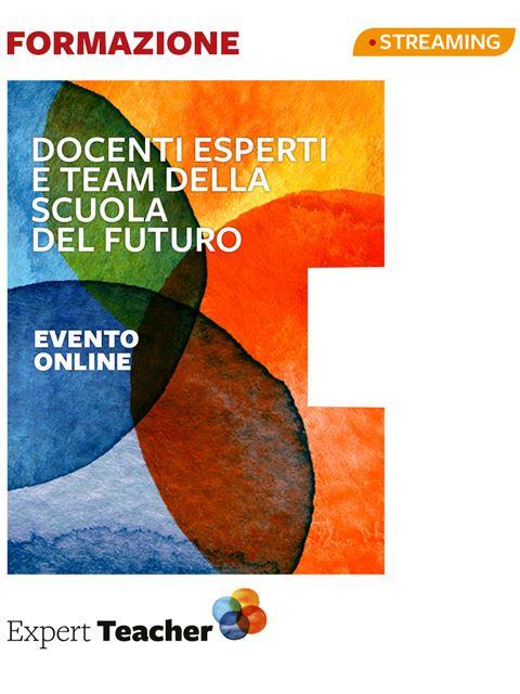 Docenti esperti e team della scuola del futuro. Il progetto Expert Teacher - Master e corsi perfezionamento per insegnanti - Expert Teacher