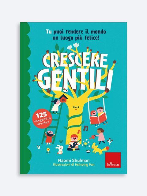Crescere gentili - Genitorialità: libri sul rapporto genitori e figli - Erickson