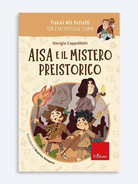 Aisa e il mistero preistorico - Genitorialità: libri sul rapporto genitori e figli - Erickson