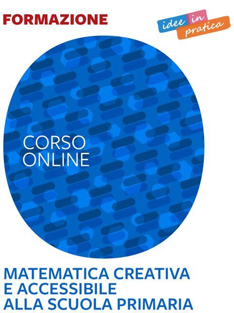 Matematica creativa e accessibile alla scuola primaria – Idee in pratica - Corsi online - Erickson