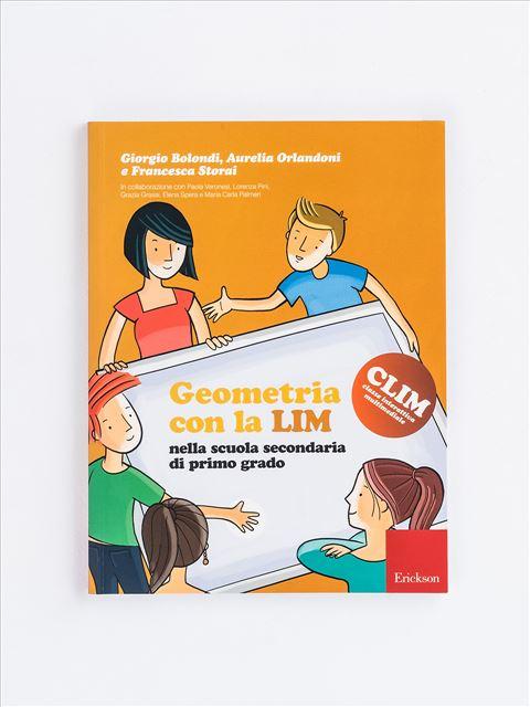 Geometria con la LIM nella scuola secondaria di primo grado - Produzione del testo con la LIM nella scuola secon - Libri - Erickson
