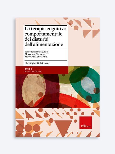 La terapia cognitivo-comportamentale dei disturbi dell'alimentazione - Psichiatra - Erickson
