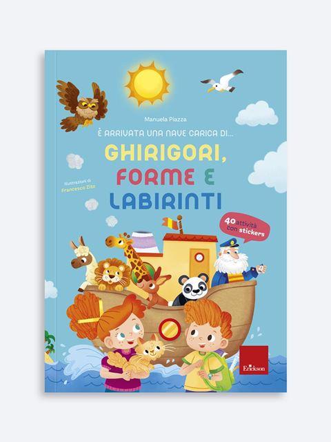 È arrivata una nave carica di... ghirigori, forme e labirinti - Libri sui prerequisiti per il passaggio dalla scuola dell'infanzia alla primaria