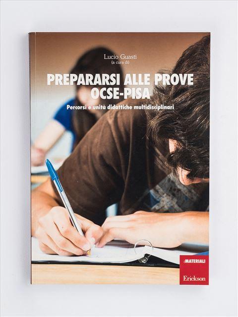 Prepararsi alle prove OCSE-Pisa - Osservare gli allievi e valutare il loro percorso di apprendimento - Erickson