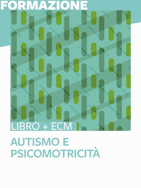 Autismo e psicomotricità - 25 ECM - Psicomotricità per bambini: libri e corsi di formazione - Erickson