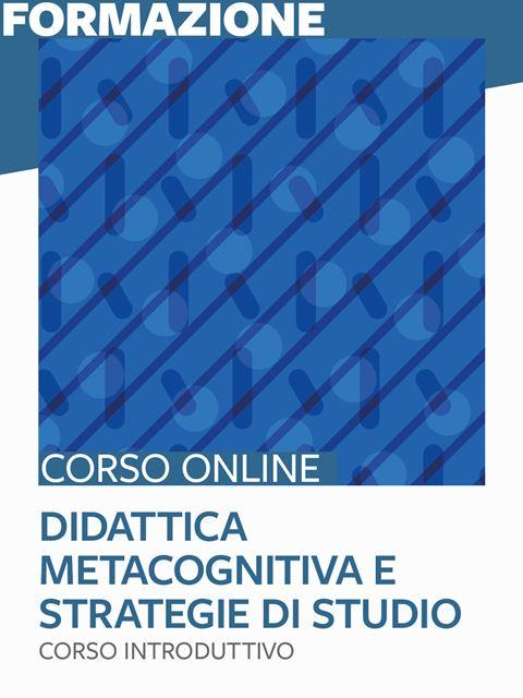 Didattica metacognitiva e sviluppo di strategie di studio - corso introduttivo - Corsi online in autoapprendimento - Erickson