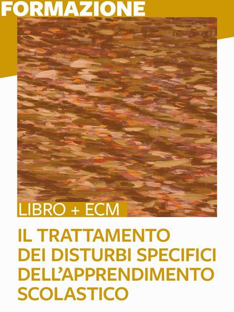 Il trattamento dei Disturbi Specifici dell'Apprendimento scolastico - 25 ECM - Libri e corsi su DSA, disturbi specifici apprendimento - Erickson