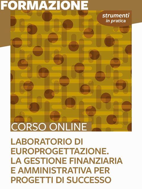 Laboratorio di Europrogettazione. La gestione finanziaria e amministrativa per progetti di successo - Strumenti in pratica - Search-Formazione - Erickson