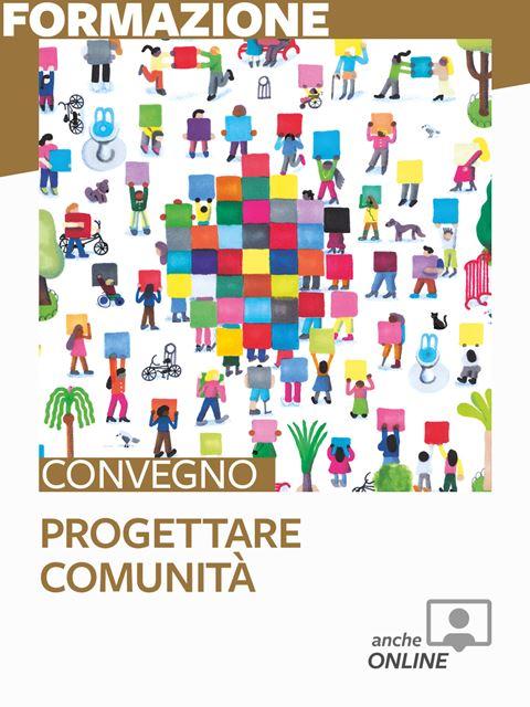 Progettare comunità - Convegno Internazionale - Formazione per docenti, educatori, assistenti sociali, psicologi - Erickson